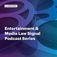 Dentons Entertainment & Media Law Signal Podcast Series