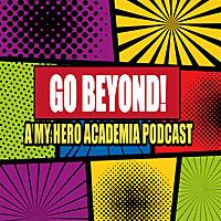 Go Beyond   A My Hero Academia Podcast