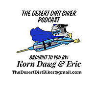 The Desert Dirt Biker with Korn Dawg & Eric