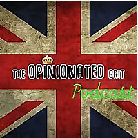 The Opinionated Brit Podcast