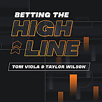 Betting The High Line with Tom Viola & Taylor Wilson