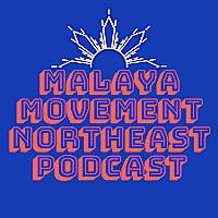 Malaya Movement Northeast Podcast