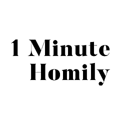 1 Minute Homily