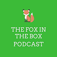 The Fox in the Box Podcast