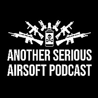 Another Serious Airsoft Podcast