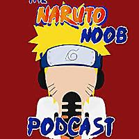 The Naruto Noob Podcast