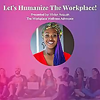 Let's Humanize The Workplace!