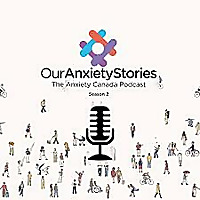 The Anxiety Canada Podcast | #OurAnxietyStories Season 2