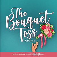 The Bouquet Toss | A Wedding Planning Podcast