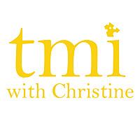 TMI With Christine