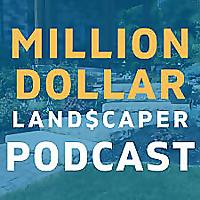 Million Dollar Landscaper Podcast