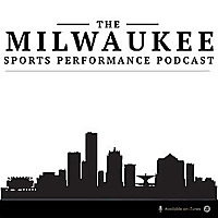 The Milwaukee Sports Performance Podcast