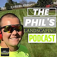 The Phil's Landscaping Podcast