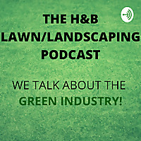 The H&B Lawn/Landscaping Podcast