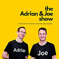 The Adrian and Joe Show - Riffs About Business Analysis and Change