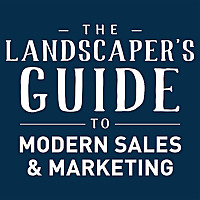The Landscaper's Guide to Modern Sales & Marketing