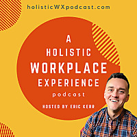 A Holistic Workplace Experience podcast