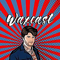 The Waxcast Podcast