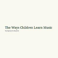 The Ways Children Learn Music