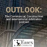 OUTLOOK: The Commercial, Construction and International Arbitration podcast