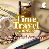 Time Travel Journals With Summayyah Sadiq-Ojibara
