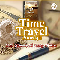 Time Travel Journals With Summayyah Sadiq-Ojibara