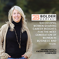 2B Bolder Podcast | Career Insights for the Next Generation of Women in Business & Tech