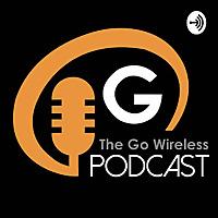 The Go Wireless Podcast