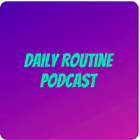 Daily Routine Podcast