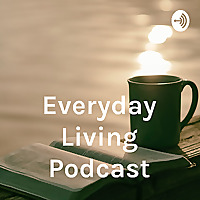 Everyday Living Podcast