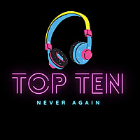 Top Ten Never Again