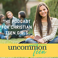 UncommonTEEN | The Podcast For Christian Teen Girls