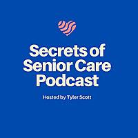 Secrets of Senior Care Podcast