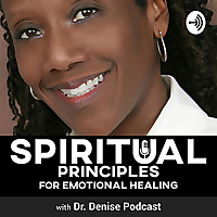 Spiritual Principles for Emotional Healing with Dr. Denise