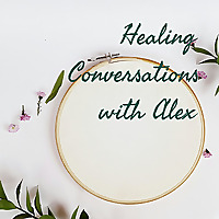 Healing Conversations with Alex