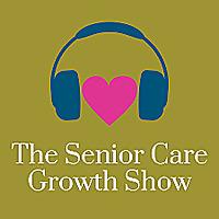 Podcast | Senior Care Growth