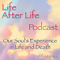Life After Life Podcast | Our Soul's Experience in Life and Death