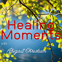 Healing Moments with Abigail Christian