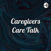 Caregivers Care Talk