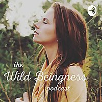 The Wild Beingness Podcast