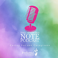 The Caregiver's Note Podcast
