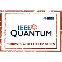 IEEE Quantum Podcast