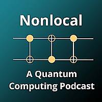 Nonlocal: A Quantum Computing Podcast
