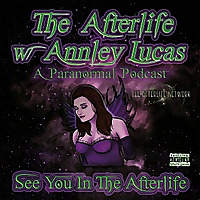 The AfterLife W/ Annley Lucas
