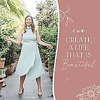Create a Life that is Beautiful Podcast: Purpose | Lifestyle | Wellness | Spirituality