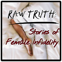 Raw Truth: Stories of Female Infidelity