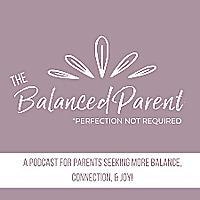 The Balanced Parent Podcast