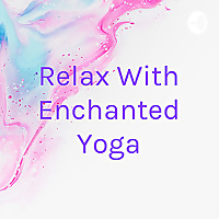 Relax With Enchanted Yoga