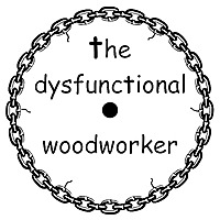 The Dysfunctional Woodworker