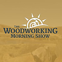 The Woodworking Morning Show